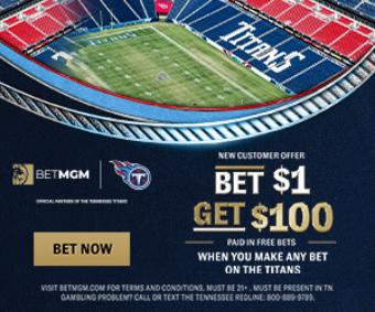 Bet $1 Win $100 BetMGM Tennessee Titans Promo